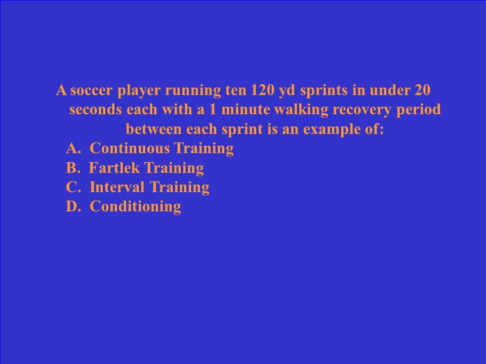A soccer player running ten 120 yd sprints in under 20 seconds each with a 1 minute walking recovery period between each sprint is an example of:
