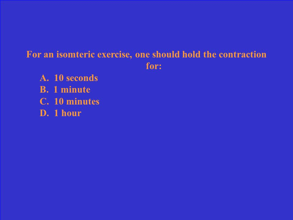 For an isomteric exercise, one should hold the contraction for: