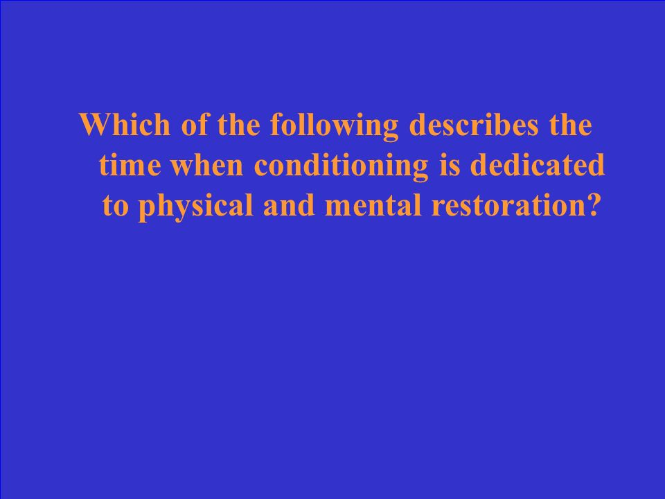 Which of the following describes the time when conditioning is dedicated to physical and mental restoration
