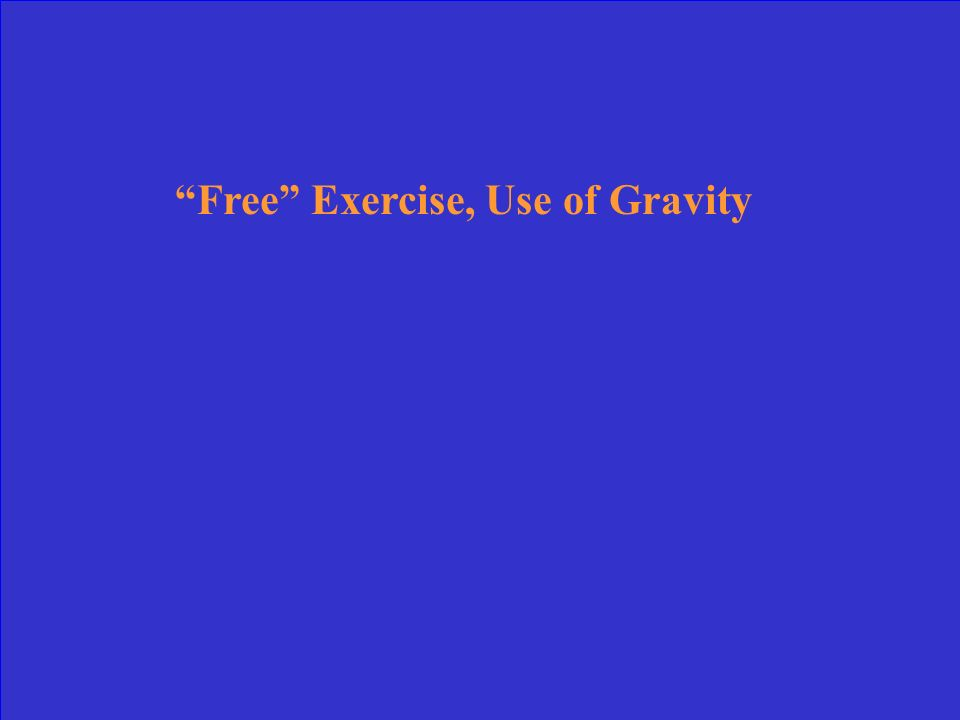 Free Exercise, Use of Gravity