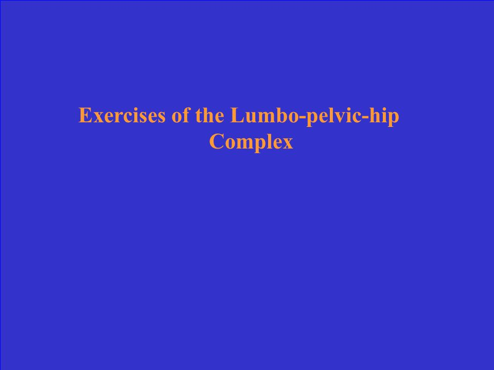 Exercises of the Lumbo-pelvic-hip Complex