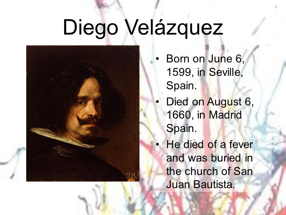 Diego Velázquez Born on June 6, 1599, in Seville, Spain.