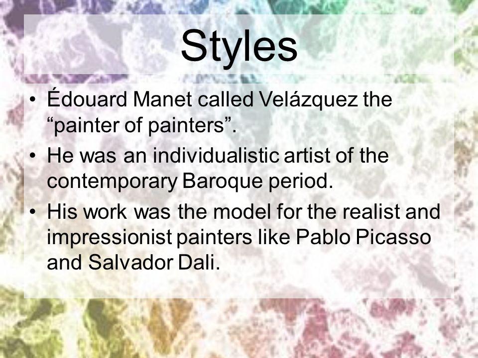 Styles Édouard Manet called Velázquez the painter of painters .