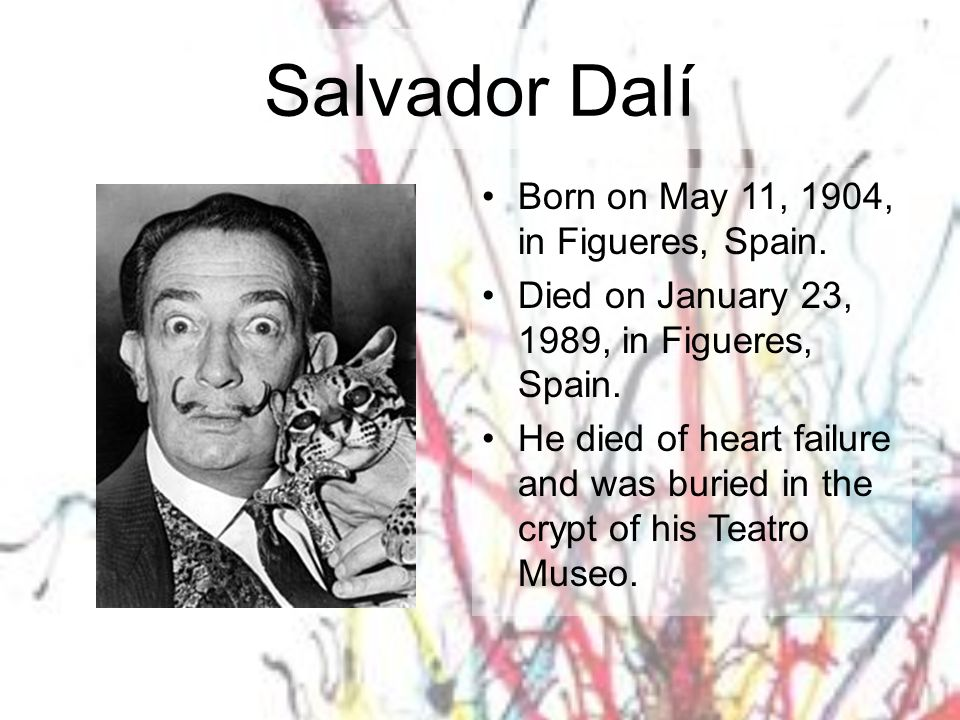 Salvador Dalí Born on May 11, 1904, in Figueres, Spain.