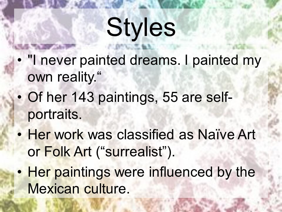 Styles I never painted dreams. I painted my own reality.