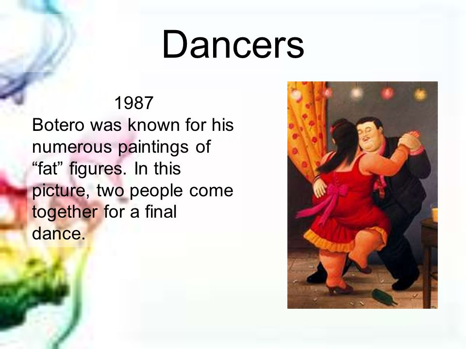 Dancers 1987. Botero was known for his numerous paintings of fat figures.