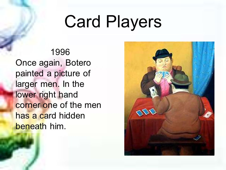 Card Players 1996. Once again, Botero painted a picture of larger men.