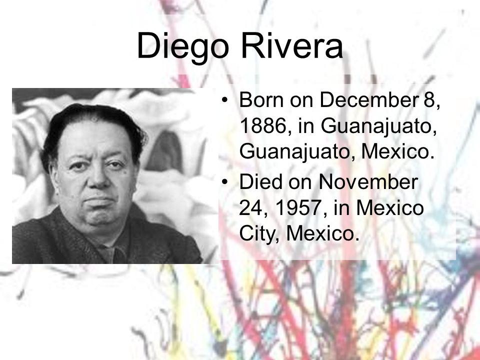 Diego Rivera Born on December 8, 1886, in Guanajuato, Guanajuato, Mexico.
