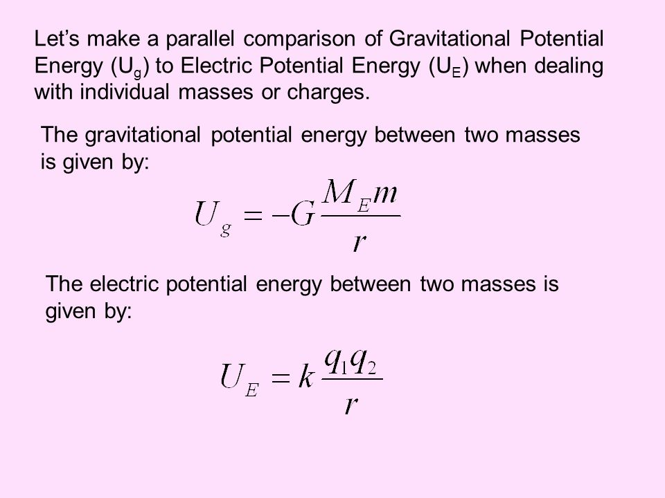 Let's make a parallel comparison of Gravitational Potential Energy (Ug) to Electric Potential Energy (UE) when dealing with individual masses or charges.