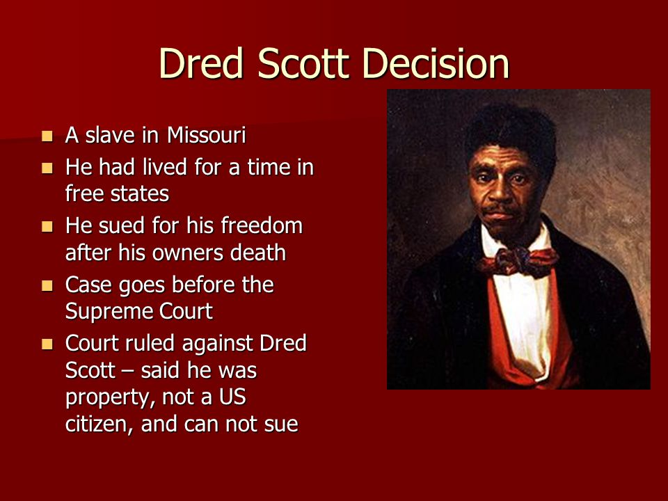 Dred Scott Decision A slave in Missouri