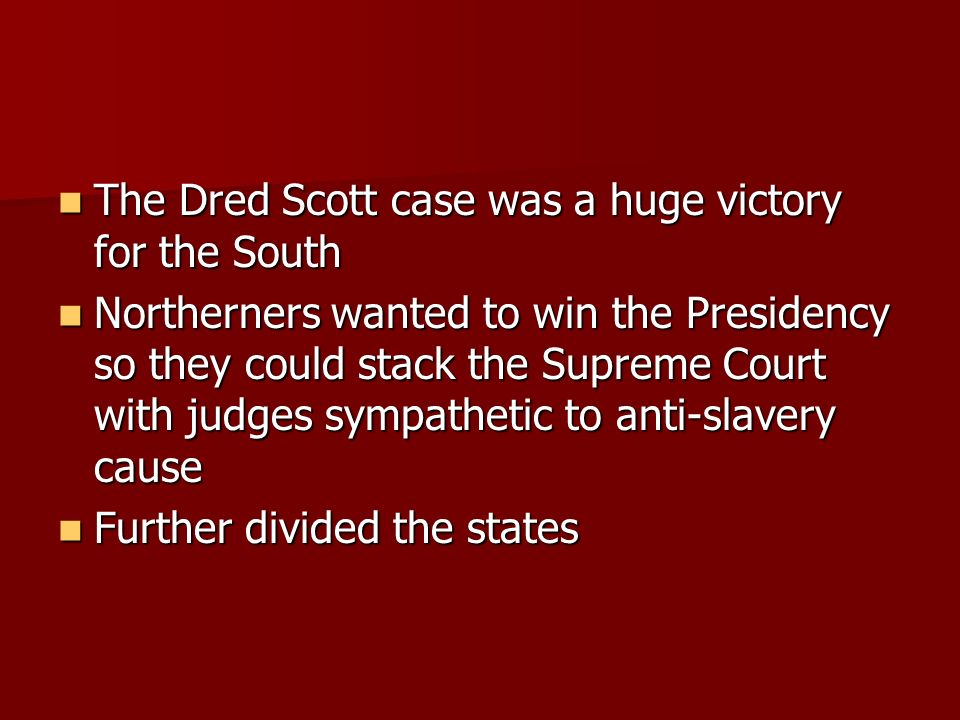 The Dred Scott case was a huge victory for the South