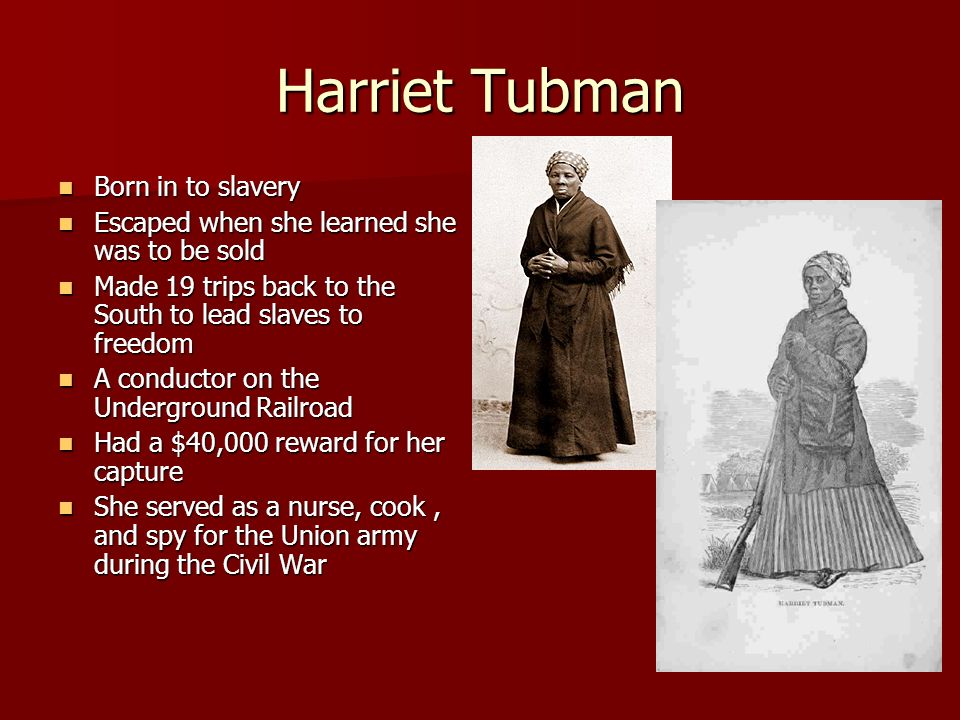 Harriet Tubman Born in to slavery