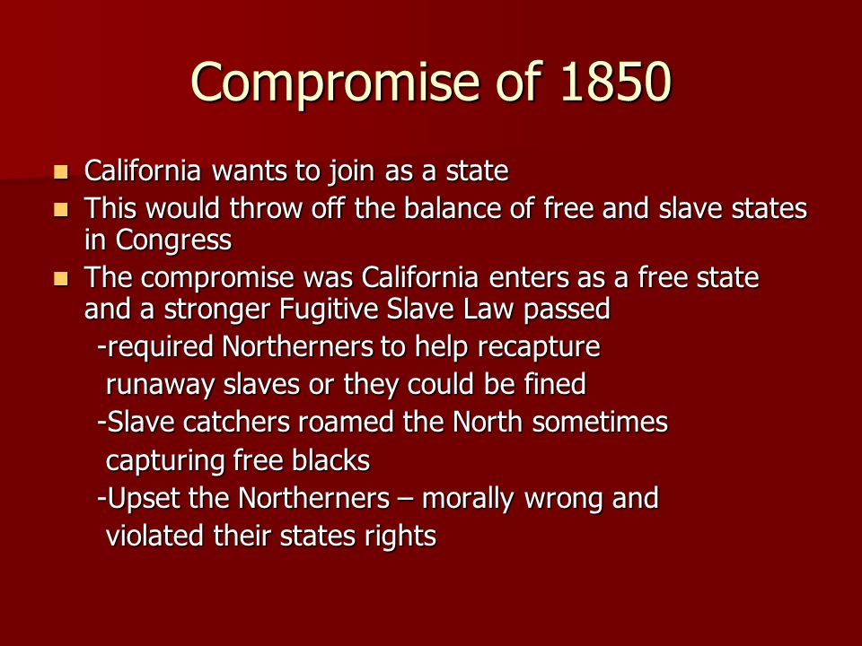 Compromise of 1850 California wants to join as a state