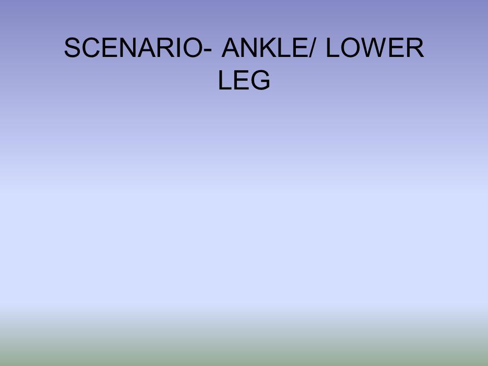 SCENARIO- ANKLE/ LOWER LEG