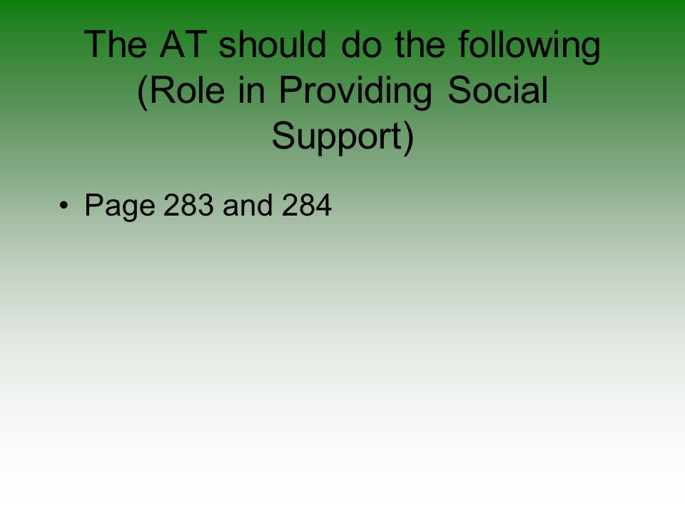 The AT should do the following (Role in Providing Social Support)