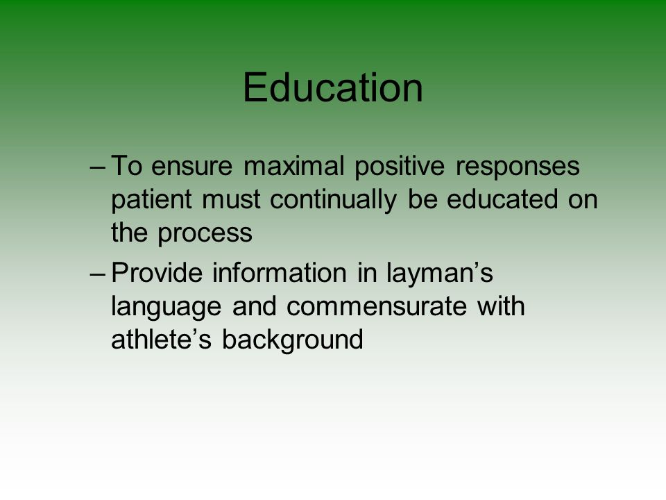 Education To ensure maximal positive responses patient must continually be educated on the process.