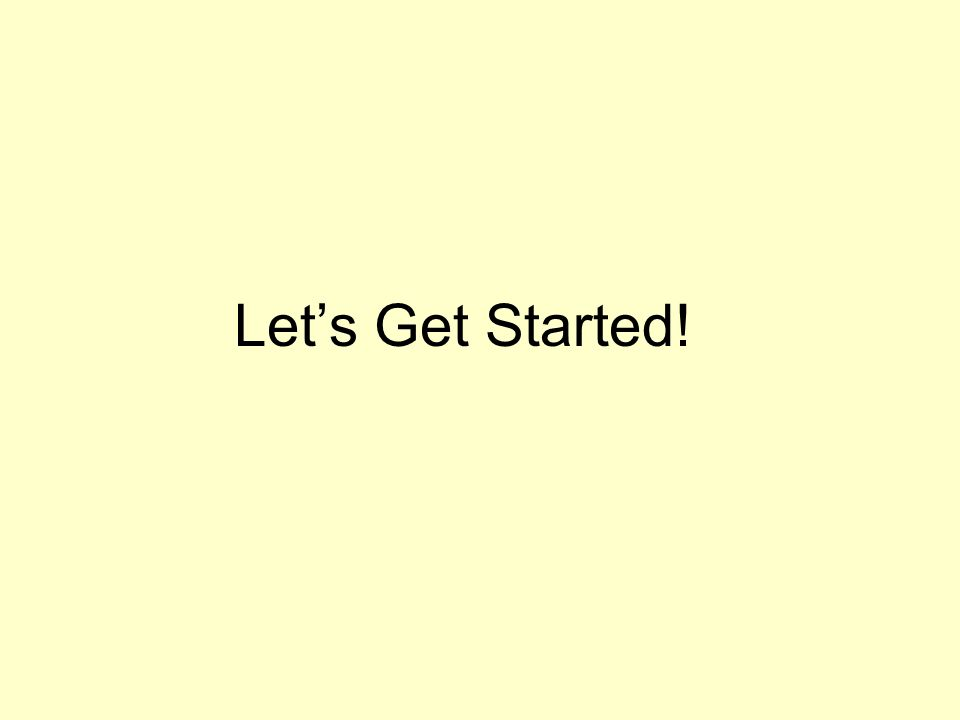 Let's Get Started!