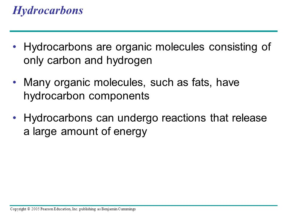 Hydrocarbons Hydrocarbons are organic molecules consisting of only carbon and hydrogen.