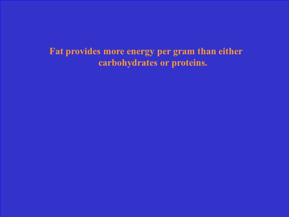 Fat provides more energy per gram than either carbohydrates or proteins.
