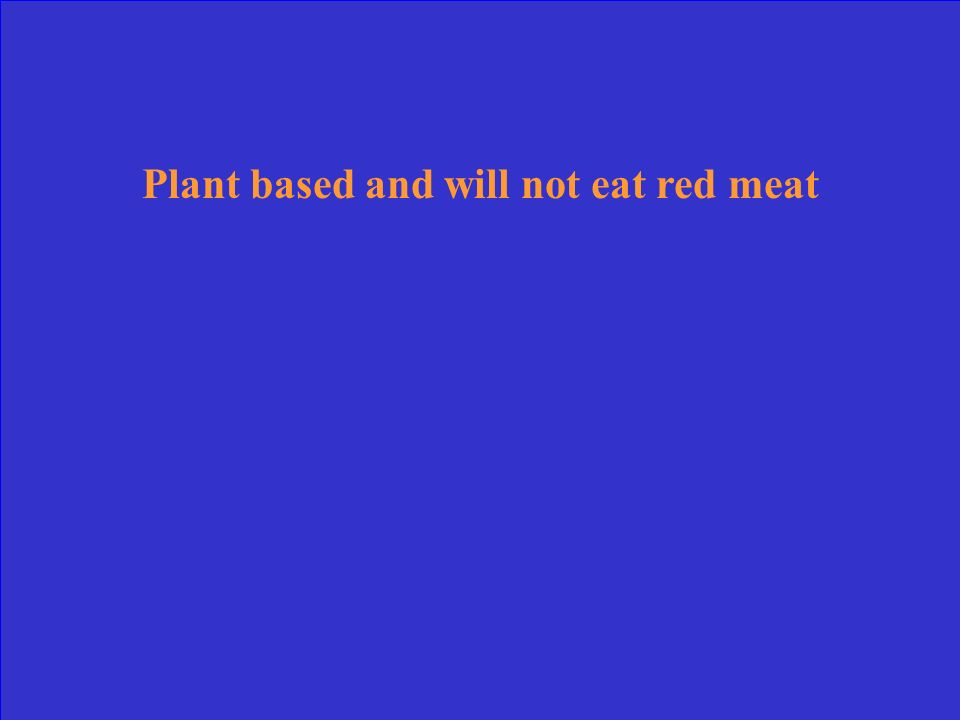 Plant based and will not eat red meat