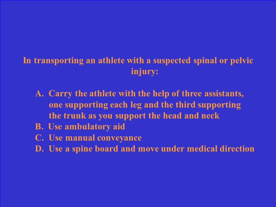 In transporting an athlete with a suspected spinal or pelvic injury:
