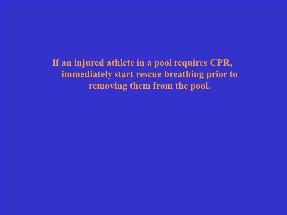 If an injured athlete in a pool requires CPR, immediately start rescue breathing prior to removing them from the pool.