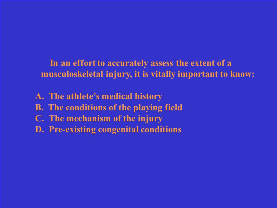 In an effort to accurately assess the extent of a musculoskeletal injury, it is vitally important to know: