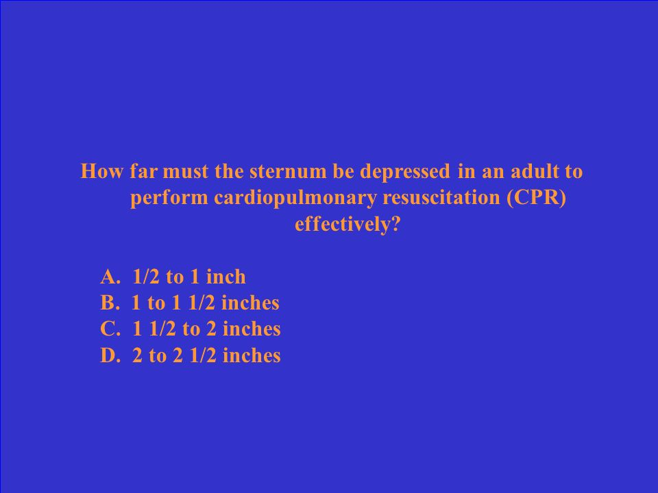 How far must the sternum be depressed in an adult to perform cardiopulmonary resuscitation (CPR) effectively