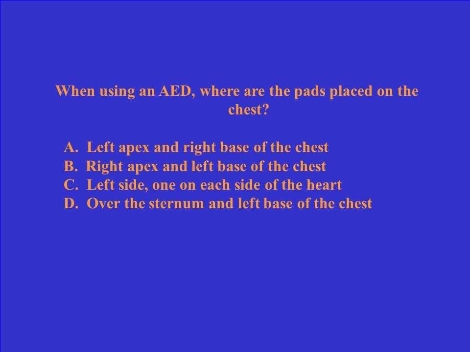 When using an AED, where are the pads placed on the chest