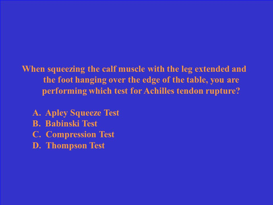 When squeezing the calf muscle with the leg extended and the foot hanging over the edge of the table, you are performing which test for Achilles tendon rupture