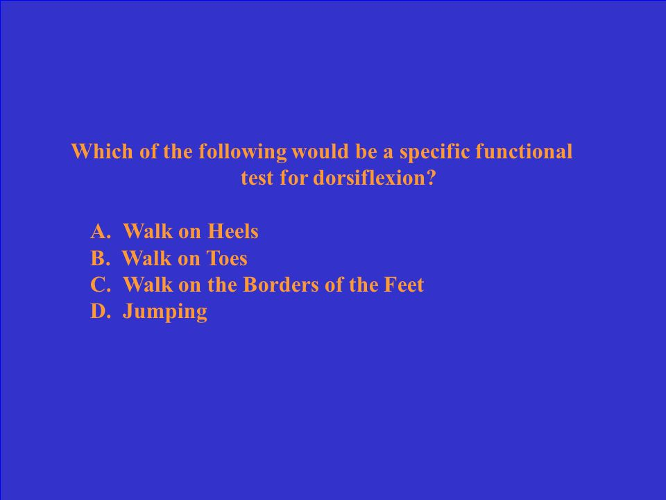 Which of the following would be a specific functional test for dorsiflexion