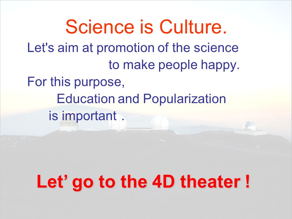 Science is Culture. Let' go to the 4D theater !