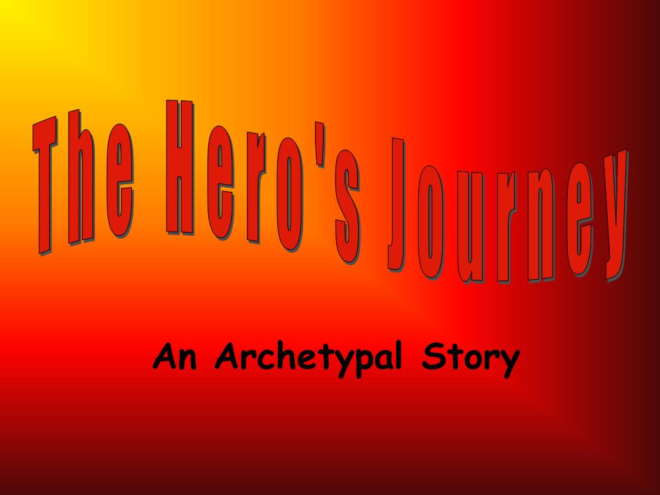 The Hero s Journey An Archetypal Story