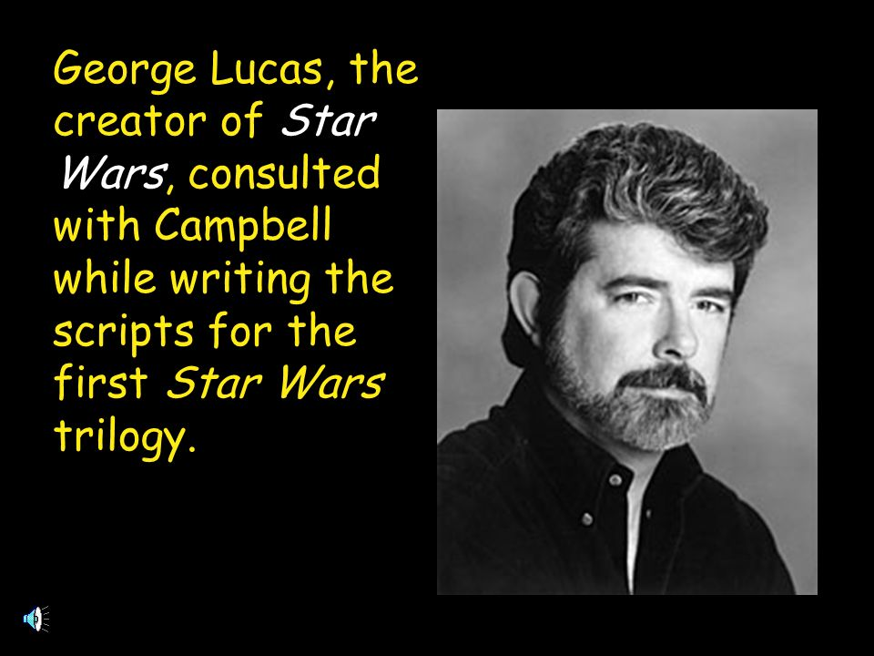 George Lucas, the creator of Star Wars, consulted with Campbell while writing the scripts for the first Star Wars trilogy.