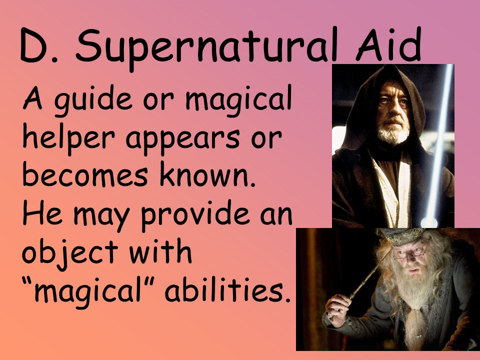 D. Supernatural Aid A guide or magical helper appears or becomes known.