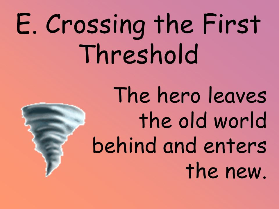 E. Crossing the First Threshold