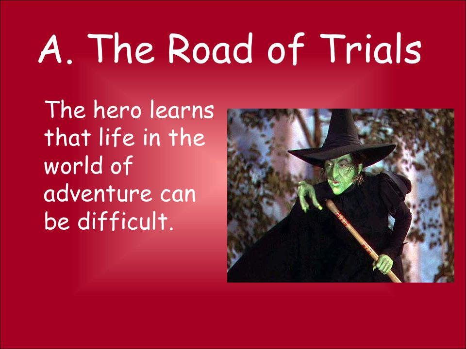 A. The Road of Trials The hero learns that life in the world of adventure can be difficult.