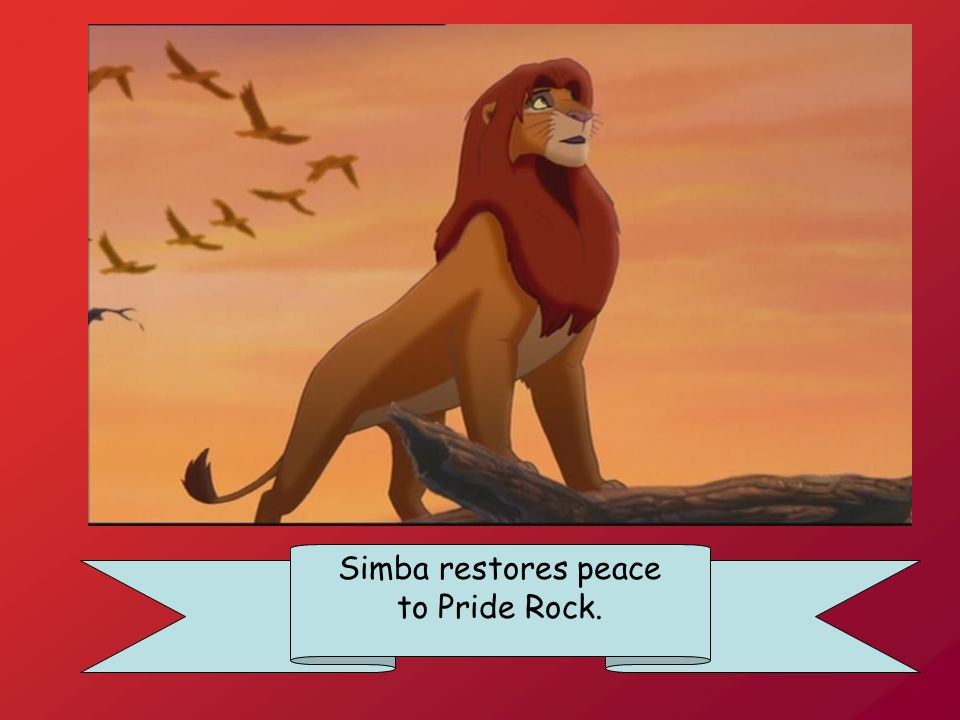 Simba restores peace to Pride Rock.