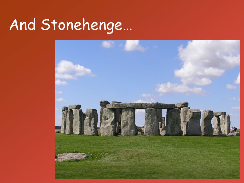 And Stonehenge…