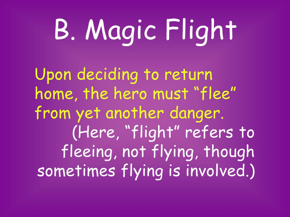 B. Magic Flight Upon deciding to return home, the hero must flee from yet another danger.