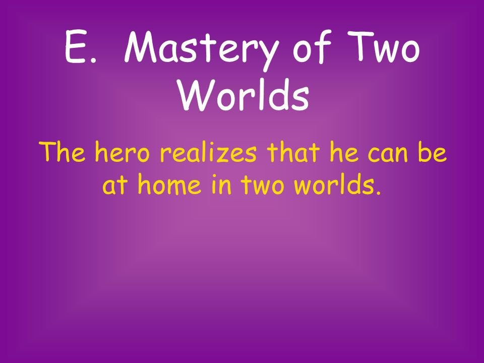 The hero realizes that he can be at home in two worlds.