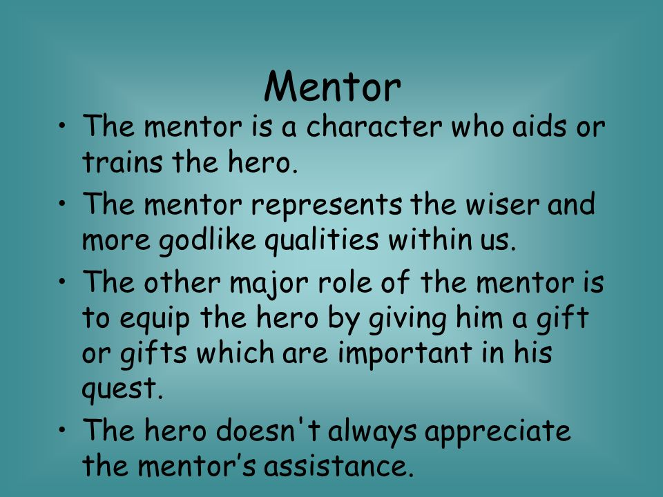 Mentor The mentor is a character who aids or trains the hero.