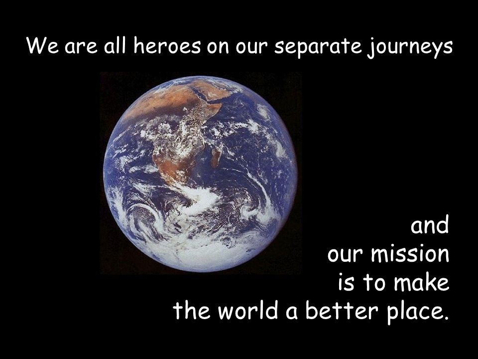 the world a better place.