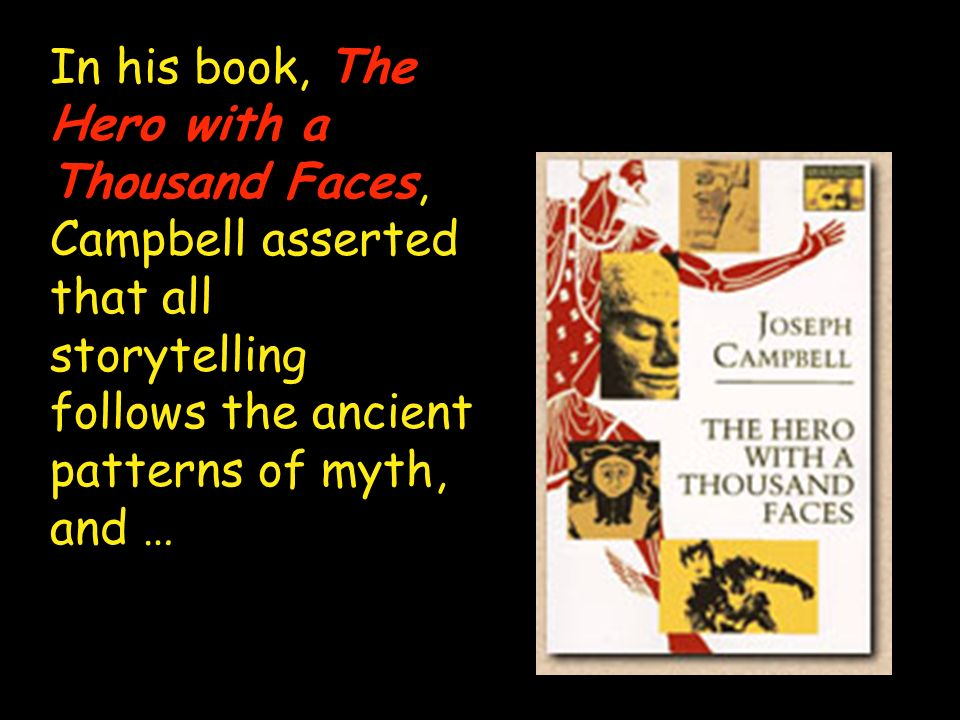 In his book, The Hero with a Thousand Faces, Campbell asserted that all storytelling follows the ancient patterns of myth, and …