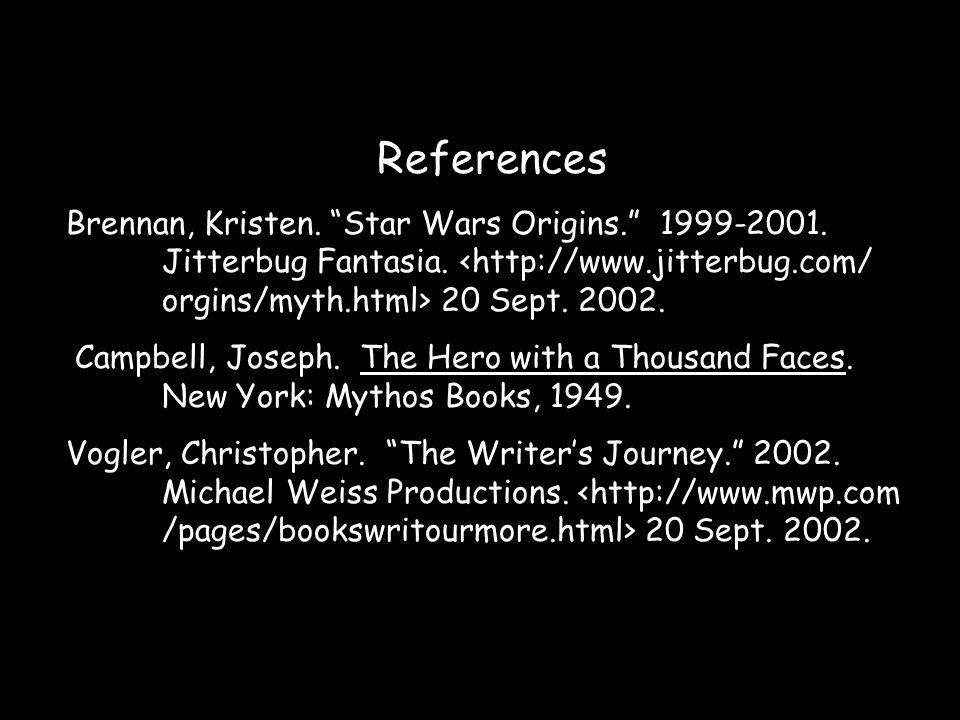 References Brennan, Kristen. Star Wars Origins. 1999-2001. Jitterbug Fantasia. <http://www.jitterbug.com/ orgins/myth.html> 20 Sept. 2002.