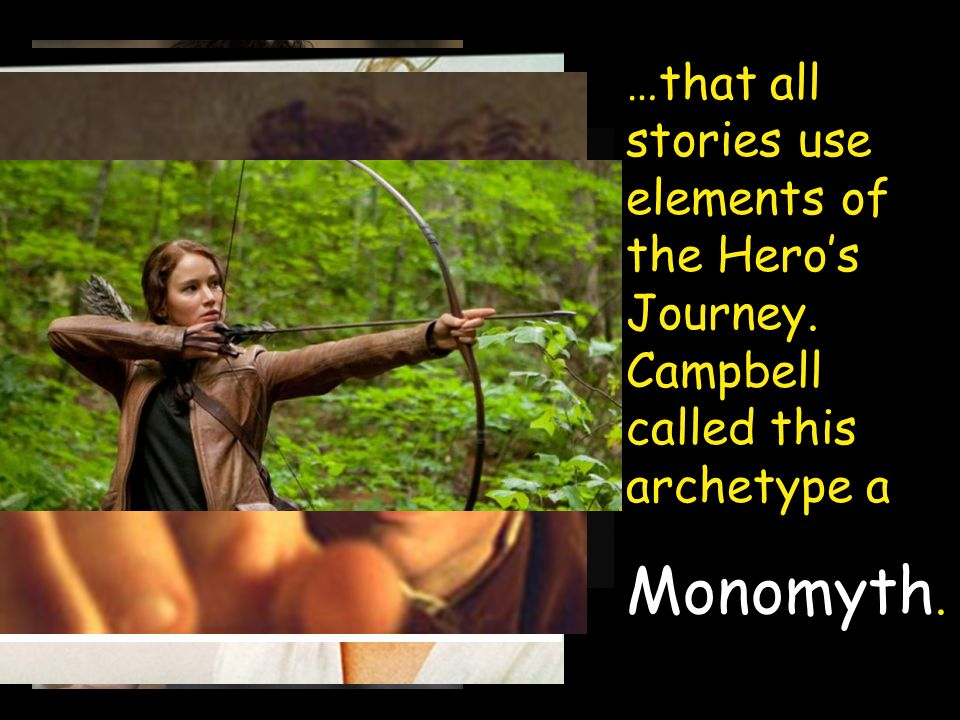 …that all stories use elements of the Hero's Journey