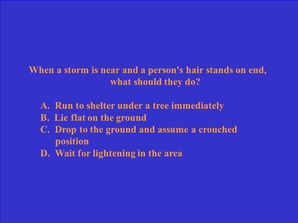 When a storm is near and a person s hair stands on end, what should they do