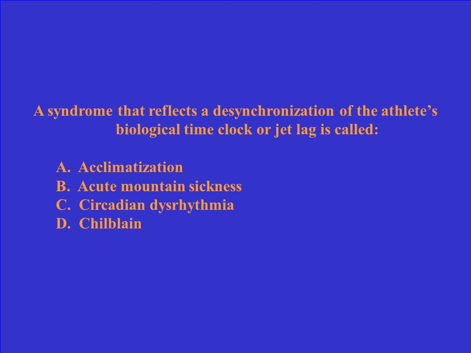 A syndrome that reflects a desynchronization of the athlete's biological time clock or jet lag is called: