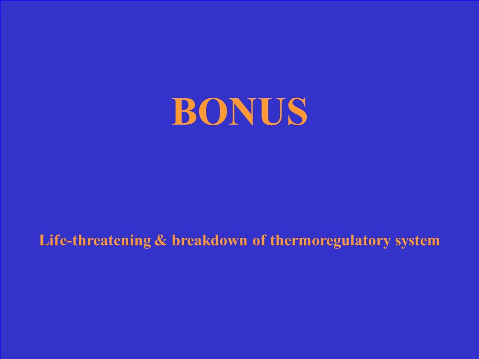 Life-threatening & breakdown of thermoregulatory system
