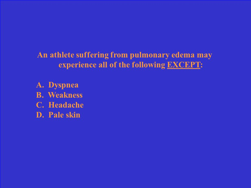 An athlete suffering from pulmonary edema may experience all of the following EXCEPT: